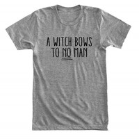 A witch bows to no man - Feminist witch - Girl power - Gray/White Unisex T-Shirt - 020