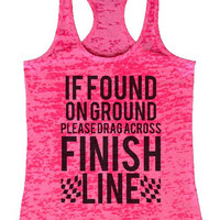 """Womens Tank Top """"If Found On Ground, Please Drag Across Finish Line"""" 1123 Womens Funny Burnout Style Workout Tank Top, Yoga Tank Top, Funny If Found On Ground, Please Drag Across Finish Line Top"""