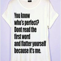 You know who's perfect? T-Shirt