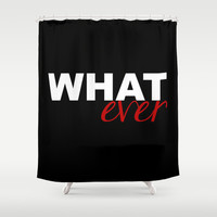 WHATever Shower Curtain by Raunchy Ass Tees