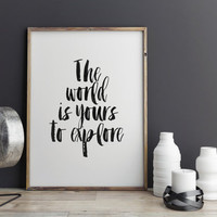 """Explorer's DIY Printable, Exploration Inspirational , Travel Quote """"The World Is Yours To Explore"""" Instant,Explore The World,Apartment Decor"""