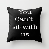 you can't sit with us Throw Pillow by MarleyMor