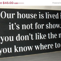 ON SALE TODAY Our house is lived in, it's  not for show. If you don't like the mess, you know where to go Funny Wooden Sign 12 x 24