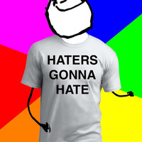 Haters Gonna Hate T Shirt - #Funny #Meme #TShirt - Available In: S, M, L, XL, 2Xl, 3Xl, 4Xl, 5XL