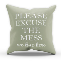 Excuse the Mess We Live Here Cushion Novelty Cushion Kitchen Cushion Pillow Bed Throw Gift Cushion Funny Cushion 257