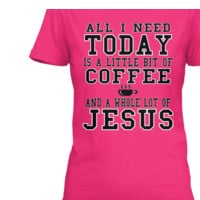 Need Coffee and Jesus today tee