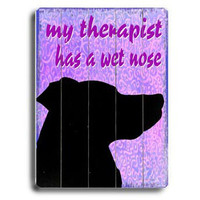 My Therapist Has A Wet Nose by Artist Kate Ward Wood Sign
