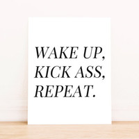 "Printable Art ""Wake Up, Kick Ass, Repeat"" Typography Poster Home Decor Office Decor Apartment Poster"