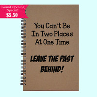 You Can't Be In Two Places At One Time  - Journal, Book, Custom Journal, Sketchbook, Scrapbook, Extra-Heavyweight Covers