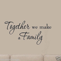 Together We Make a Family Wall Decal Quote Saying Vinyl Wall Art Home Decor