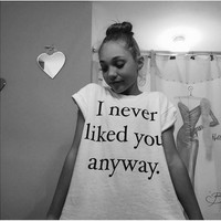 """White """"I never liked you anyway"""" Letter Print Short Sleeve T-Shirt"""