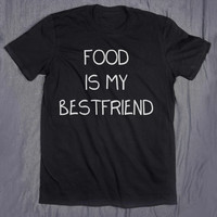 Food Is My Best Friend Funny Tumblr Clothes Slogan Tee Hungry Eat Pizza T-shirt