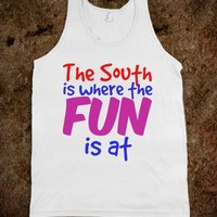 THE SOUTH IS WHERE THE FUN IS