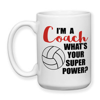 I'm A Volleyball Coach What's Your Super Power Coaching Coach's Mug Coach Gifts Gifts For Coaches 15oz Coffee Mug