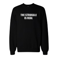 The Struggle Is Real Sweatshirt Back To School Unisex Sweat Shirt