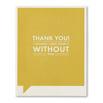 Thank You Greeting Card - Thank You! I Couldn't Have Done It Without You!