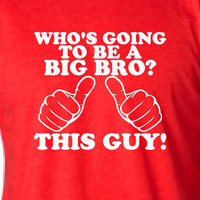 Who's Going To Be A Big Bro? This Guy! T-shirt Expecting Pregnancy New Baby Shirt For Big Brothers
