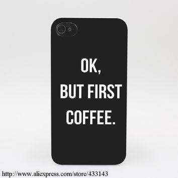 681M Ok But First Coffee Black Hard White Cover Case for iPhone 7 7 Plus 6 6s 6 6s plus 5 5s SE 5C 4s