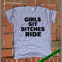 Girls Sit Bitches Ride. Unisex heather gray tri blend T shirt .Fun. Women Mens Clothing. Motorcycle. Bike. Sex. naughty. Harley. Funny T