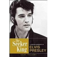 The Seeker King: A Spiritual Biography of Elvis Presley