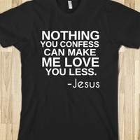 NOTHING YOU CONFESS CAN MAKE ME LOVE YOU LESS-JESUS