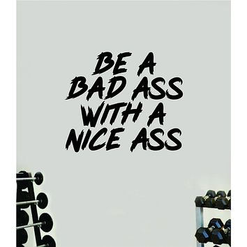 Be A Bad A With a Nice A Decal Sticker Wall Vinyl Art Wall Bedroom Room Decor Motivational Inspirational Teen Sports Gym Fitness Lift Health Girls Squat Booty