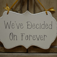 """Wedding Sign, Hand Painted Wooden Cottage Chic Off White Wedding / Ceremony Sign, """"We've Decided On Forever"""""""