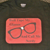 Geek Glasses Nerd T-Shirt. Tape My Glasses And Call Me Nerdy. Customize To Size And Color.