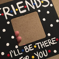 "FRIENDS TV Show I'll Be There For You Picture Frame | NO Glass | Approx 3"" X 3"" Photo Slot 