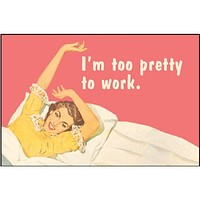 """I'm Too Pretty To Work Magnet 