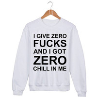 I give zero fucks and i got zero chill in me Sweater sweatshirt unisex adults size S-2XL