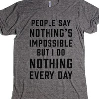 People Say Nothing's Impossible, But I Do Nothing Every