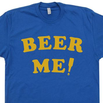 Beer Me T Shirt Vintage Beer T Shirt Funny Beer Shirt Saying Party Tee