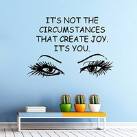 Wall Decals Quote Woman Girl Eyes It's Not the Circustances That Create Joy It's You Fashion Vinyl Decal Sticker Home Interior Design Art Mural Living Room Beauty Salon Decor