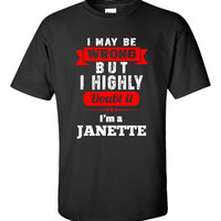 I May Be Wrong But I Highly Doubt It I m A JANETTE - Unisex Tshirt