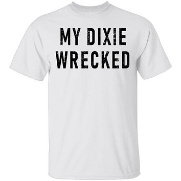 My Dixie Wrecked T-Shirt
