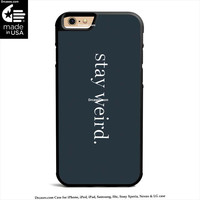 Stay Weird Case for iPhone 4s 5s 5c 6s 6 Plus Case, iPod Case, iPad Case, Samsung Case, HTC Case, Xperia Case, Nexus Case, LG cases