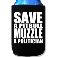 Save a Pit Bull, Muzzle a Politician Koozie