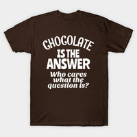 Chocolate is the Answer (White Art) by creativeangel