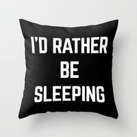 Rather Be Sleeping Funny Quote Throw Pillow by EnvyArt | Society6