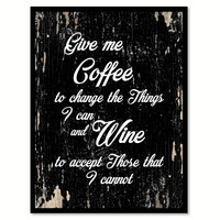 Give Me Coffee To Change The Things I Can And Wine Motivation Quote Saying Gifts Ideas Home Decor Wall Art
