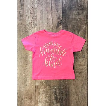 Always Stay Humble and Kind | Toddler Tee