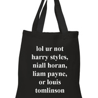 "One Direction ""lol ur not harry styles, niall horan, liam payne, or louis tomlinson"" 100% Cotton Tote Bag"