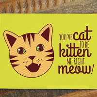 """Funny cat pun card """"You've Cat to be Kitten Me Right Meow!"""" - Cat card, just because card, greeting card, joke card, thinking of you"""