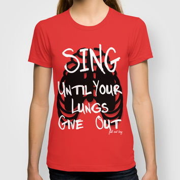 Sing Until Your Lungs Give Out - Red T-shirt by andrialou