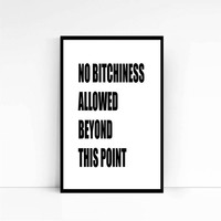 No Bitchiness Allowed Beyond This Point, Funny Print, Adult Humor, Sarcastic Quotation, Dorm Decor, Wall Art, Home Decor