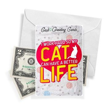 I Work Hard So My Cat Can Have A Better Life Cash Greeting Card