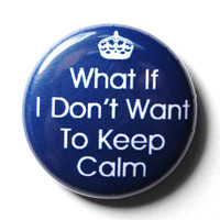 Don't Keep Calm Funny Blue Button  PIN or MAGNET by snottub