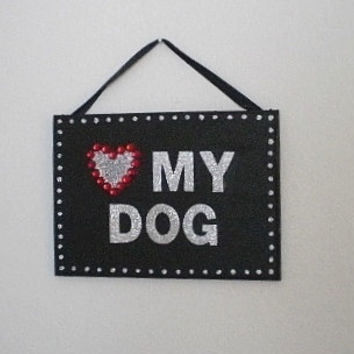LOVE MY DOG Wall Sign- Handpainted Black & Silver Glitter Hanging Sign w/ Red Rhinestone Heart