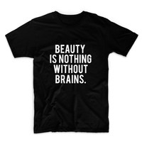 Beauty Is Nothing Without Brains Unisex Graphic Tshirt, Adult Tshirt, Graphic Tshirt For Men & Women